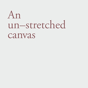 An Un-Stretched Canvas (English)