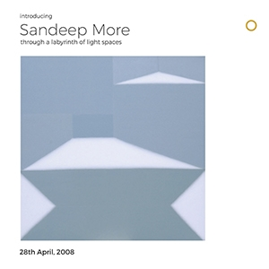 Introducing Sandeep More, Through an Labyrinth of Light Spaces
